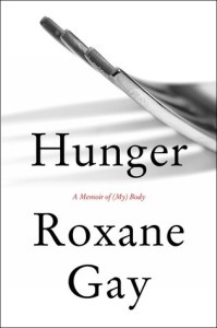 Book Review — Hunger: A Memoir of (My) Body by Roxane Gay